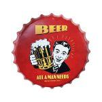 "PX-010 35CM BOTTLE CAP METAL SIGN "" BEER ALL A MAN NEEDS """