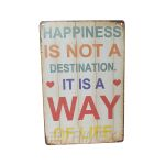"""TP-334 20 X 30 CM VINTAGE SIGN """"HAPPINESS IS NOT A DESTINATION IT IS A WAY OF LIFE"""" METAL FRAME"""